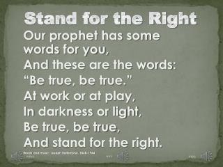 "Our prophet has some words for you , And  these are the words : ""Be  true, be true ."""