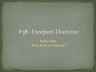 #38 -Freeport Doctrine