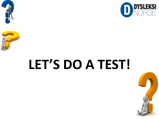 LET'S DO A TEST!