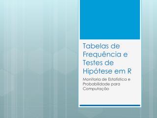 Tabelas de Frequ�ncia e Testes de Hip�tese em R