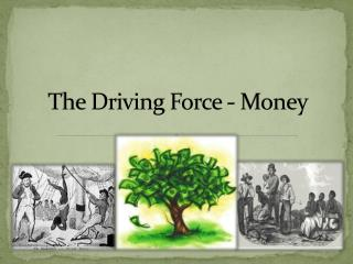 The Driving Force - Money