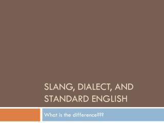 Slang, Dialect, and Standard English