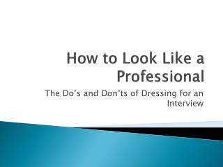 How to Look Like a Professional