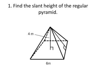 1. Find the slant height of the regular pyramid.