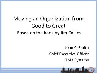 Moving an Organization from Good to Great Based on the book by Jim Collins