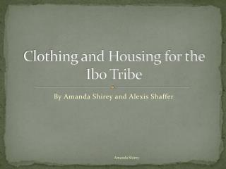 Clothing and Housing for the Ibo Tribe
