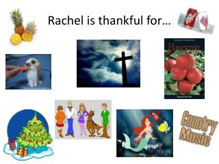 Rachel is thankful for…