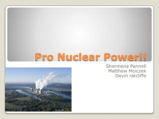 Pro Nuclear Power!!