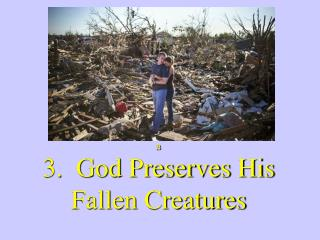 B 3.  God Preserves His Fallen Creatures