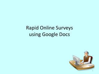 Rapid Online  S urveys  using Google Docs