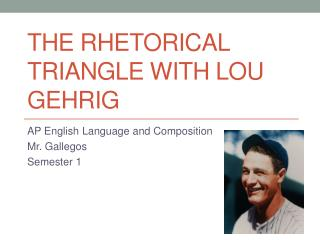 The rhetorical triangle with  lou gehrig