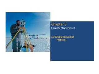 Chapter 3 Scientific Measurement 3.3 Solving Conversion    Problems