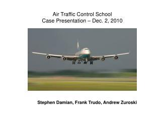Air Traffic Control School Case Presentation  – Dec.  2, 2010