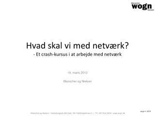 Hvad skal vi med netværk? -  Et  crash-kursus  i at arbejde med netværk