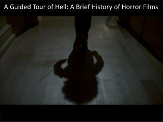 A Guided Tour of Hell: A Brief History of Horror Films