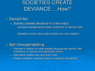 CREATING DEVIANCE: Both conformity and deviance are  shaped by society