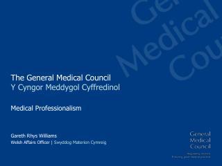 The General Medical Council Y  Cyngor Meddygol Cyffredinol