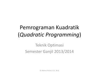 Pemrograman Kuadratik  ( Quadratic Programming )