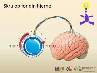 Skru op for din hjerne