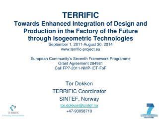 Tor Dokken TERRIFIC Coordinator SINTEF, Norway tor.dokken@sintef.no +47-93058710