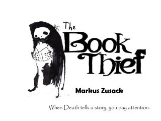 Markus Zusack When Death tells a story, you pay attention.