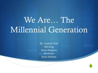 We Are� The Millennial Generation