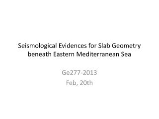 Seismological Evidences for Slab Geometry beneath Eastern Mediterranean Sea