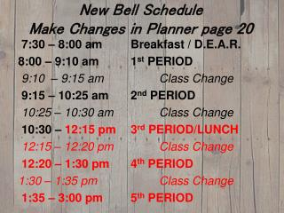New Bell Schedule Make Changes in Planner page 20