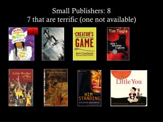 Small Publishers: 8  7 that are terrific (one not available)