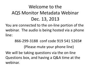 Welcome to the AQS Monitor Metadata Webinar Dec. 13, 2013