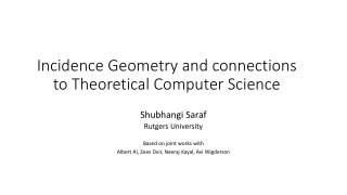 Incidence Geometry and connections to Theoretical Computer Science