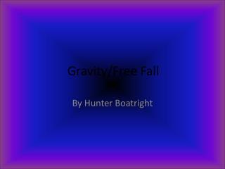 Gravity/Free Fall