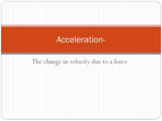 Acceleration-