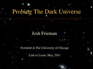 Probing The  Dark  Universe