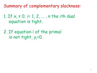 Summary of complementary slackness: 1 .  If x i ≠ 0, i = 1, 2, … , n the  ith  dual
