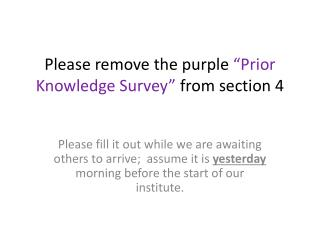 """Please remove the purple  """"Prior Knowledge Survey""""  from section 4"""