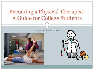 Becoming a Physical Therapist: A Guide for College Students