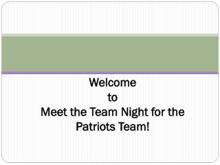 Welcome  to  Meet the Team Night for the  Patriots Team!