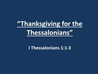 """Thanksgiving for the Thessalonians"" I Thessalonians 1:1-3"