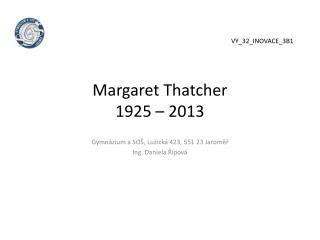 Margaret Thatcher 1925 –  2013