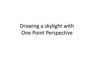 Drawing a skylight with  One Point Perspective