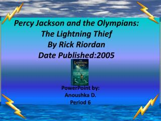 Percy Jackson and the Olympians: The Lightning Thief By Rick Riordan Date Published:2005