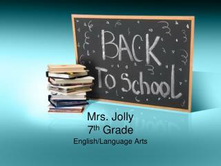 Mrs. Jolly 7 th  Grade