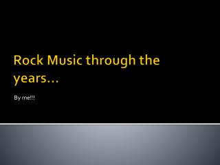 Rock Music through the years…