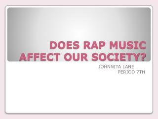 DOES RAP MUSIC AFFECT OUR SOCIETY?
