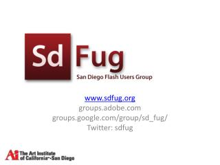 sdfug groups.adobe groups.google/group/sd_fug / Twitter:  sdfug