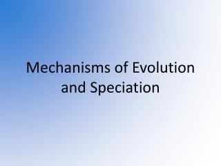 Mechanisms of Evolution and Speciation