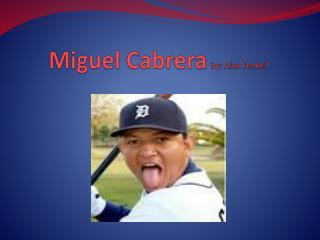 Miguel Cabrera   by: Alex  Fenkell