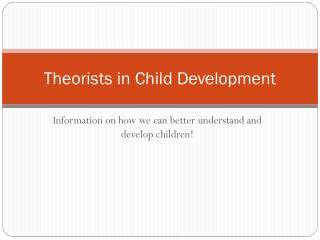 Theorists in Child Development