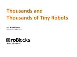 Thousands and Thousands of Tiny Robots Eric Schweikardt ees68@cornell roBlocks